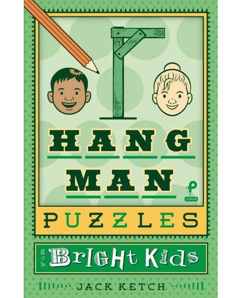 Hangman Puzzles for Bright Kids -  by Jack Ketch (Paperback) - image 1 of 1
