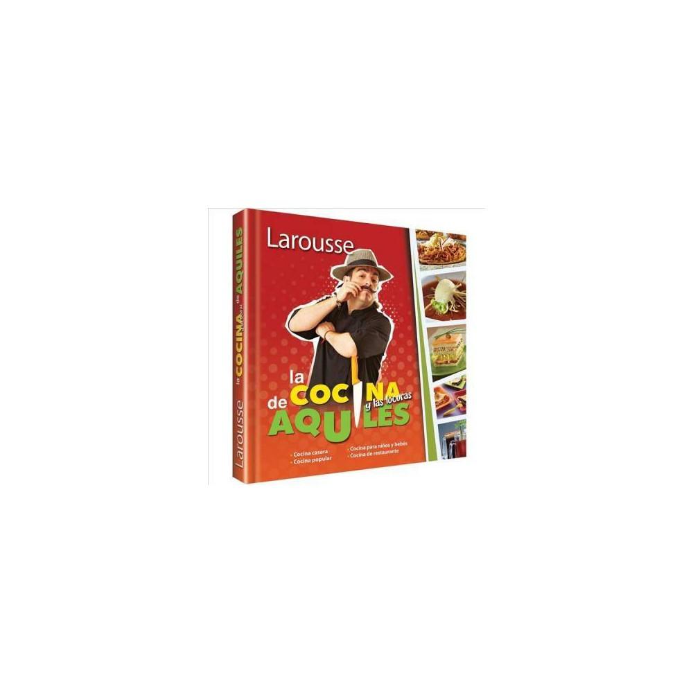 La cocina y las locuras de Aquiles - by Aquilés Chávez (Hardcover)