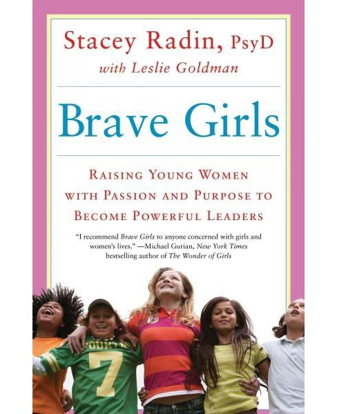 Brave Girls : Raising Young Women with Passion and Purpose to Become Powerful Leaders (Reprint) - image 1 of 1