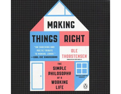 Making Things Right : The Simple Philosophy of a Working Life - Library Edition - Unabridged (CD/Spoken - image 1 of 1