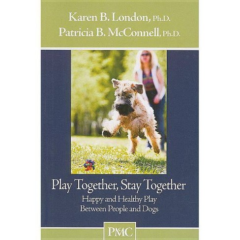 Play Together, Stay Together - by  Karen B London & Patricia B McConnell (Paperback) - image 1 of 1