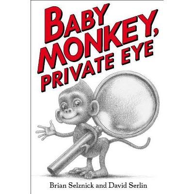 Baby Monkey, Private Eye - by Brian Selznick & David Serlin (Hardcover)