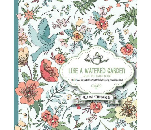 Like a Watered Garden : Adult Coloring Book, Color and Saturate Your Soul With Refreshing Promises of - image 1 of 1