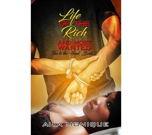 Life of the Rich and Most Wanted -  (Ties to the Hood) by Aija Monique (Paperback) - image 1 of 1