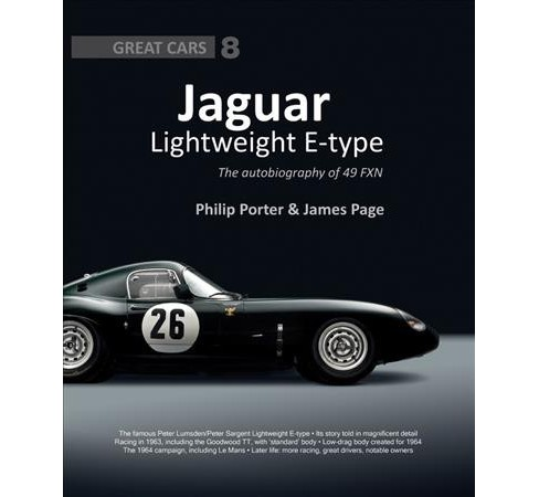Jaguar Lightweight E-Type : The autobiography of 49 FXN -  by Philip Porter & James Page (Hardcover) - image 1 of 1