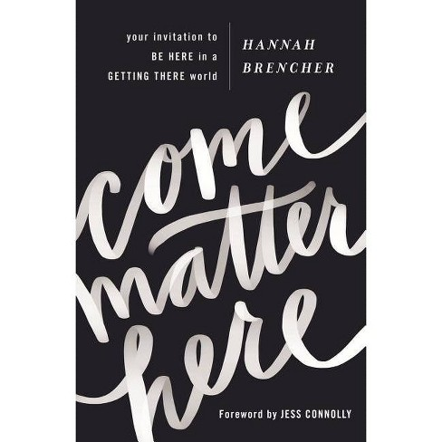 Come Matter Here - by  Hannah Brencher (Paperback) - image 1 of 1