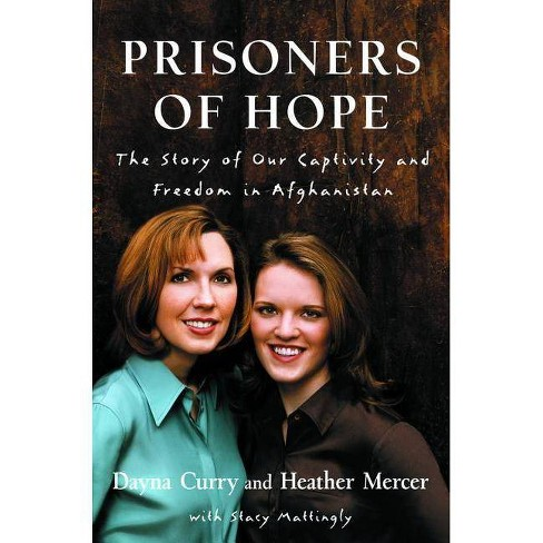 Prisoners of Hope - by  Dayna Curry & Heather Mercer & Stacy Mattingly (Paperback) - image 1 of 1