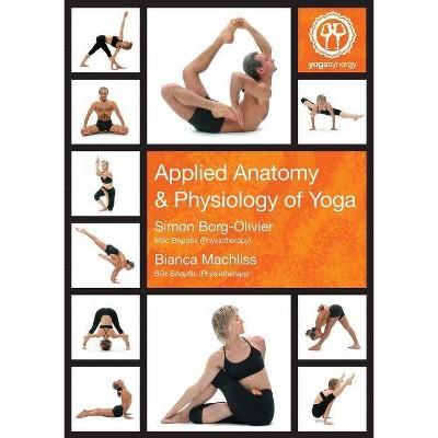 Applied Anatomy & Physiology of Yoga - by  Simon Andrew Borg-Olivier & Bianca Elizabeth Machliss (Paperback)