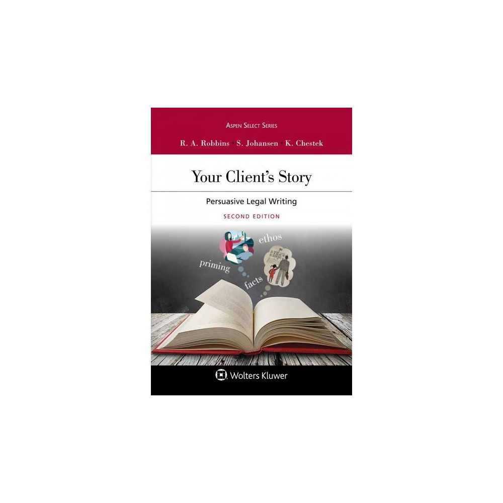 Your Client's Story : Persuasive Legal Writing - (Paperback)