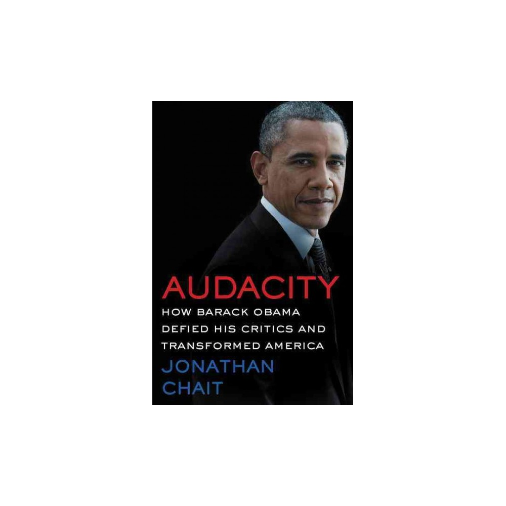 Audacity : How Barack Obama Defied His Critics and Created a Legacy That Will Prevail (Hardcover)
