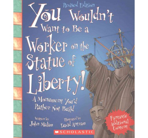 You Wouldn't Want to Be a Worker on the Statue of Liberty! (Revised) (Paperback) (John Malam) - image 1 of 1