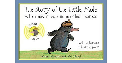 Story of the Little Mole Who Knew It Was None of His Business : Sound Edition (Hardcover) (Werner - image 1 of 1