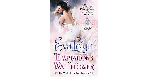 Temptations of a Wallflower (Wicked Quills of London) (Paperback) by Eva Leigh - image 1 of 1