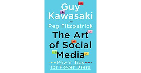Art of Social Media : Power Tips for Power Users (Hardcover) (Guy Kawasaki & Peg Fitzpatrick) - image 1 of 1