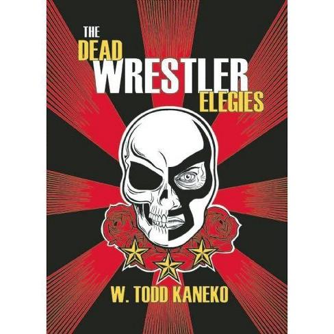 The Dead Wrestler Elegies - by  W Todd Kaneko (Paperback) - image 1 of 1
