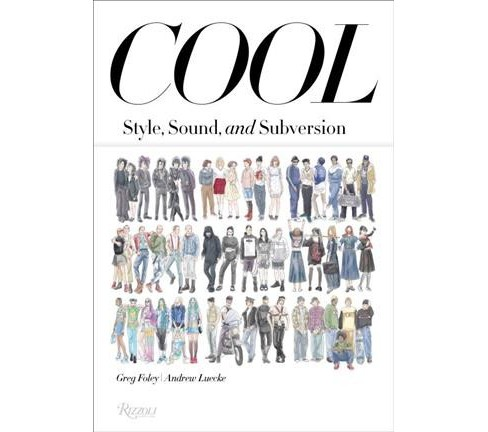 Cool : Style, Sound, and Subversion (Paperback) (Greg Foley & Andrew Luecke) - image 1 of 1
