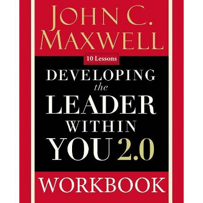 Developing the Leader Within You 2.0 Workbook - 25th Edition by  John C Maxwell (Paperback)