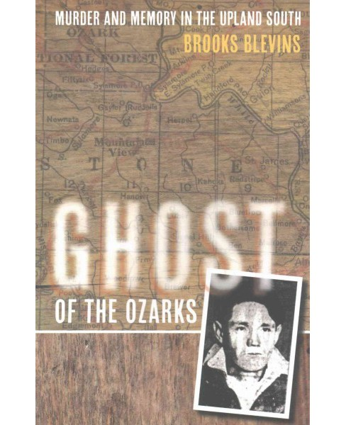 Ghost of the Ozarks : Murder and Memory in the Upland South -  Reprint by Brooks Blevins (Paperback) - image 1 of 1
