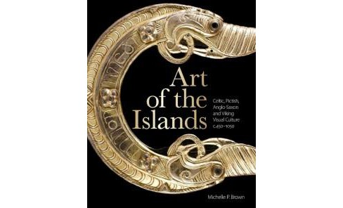 Art of the Islands : Celtic, Pictish, Anglo-saxon and Viking Visual Culture, C. 450-1050 (Paperback) - image 1 of 1