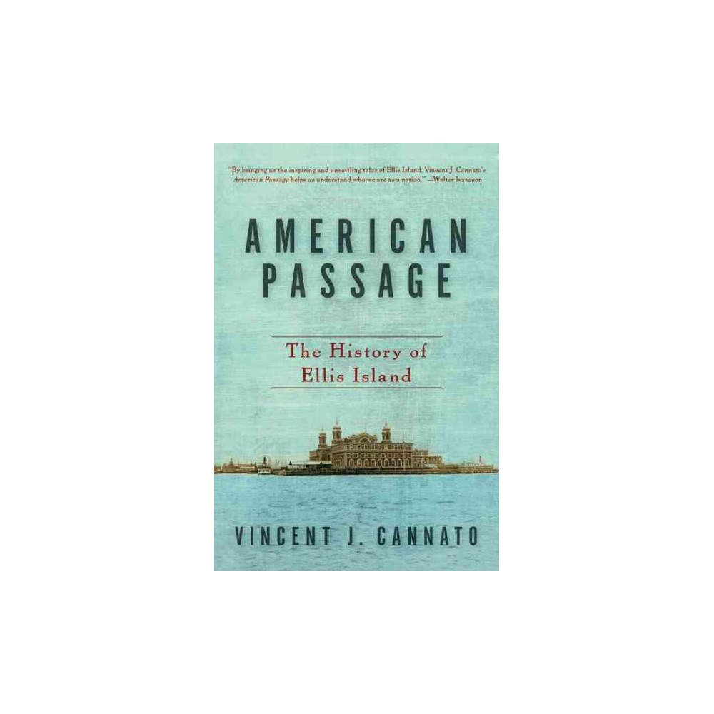 American Passage : The History of Ellis Island - by Vincent J. Cannato (Paperback)