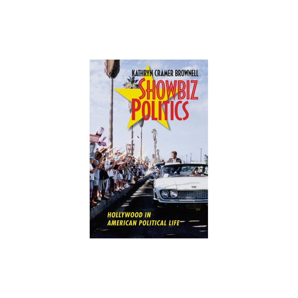 Showbiz Politics : Hollywood in American Political Life - Reprint by Kathryn Cramer Brownell (Paperback)
