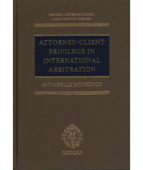 Attorney-Client Privilege in International Arbitration (Hardcover) (Annabelle Mockesch) - image 1 of 1