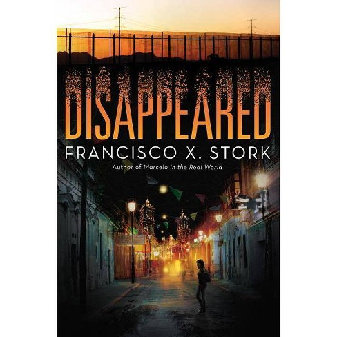 Disappeared - by  Francisco X Stork (Hardcover) - image 1 of 1