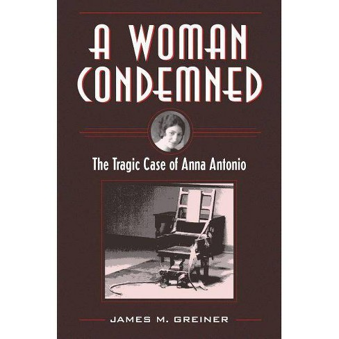 A Woman Condemned - (True Crime History) by  James M Greiner (Paperback) - image 1 of 1