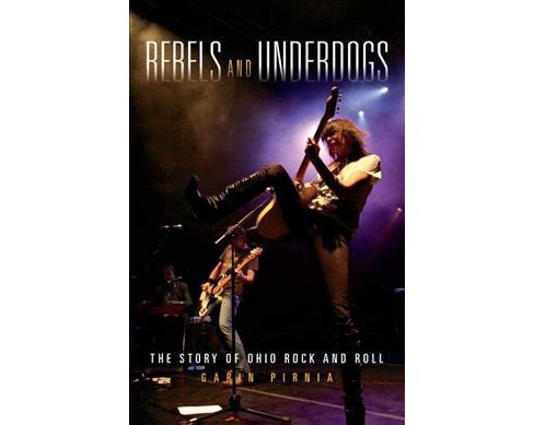 Rebels and Underdogs : The Story of Ohio Rock and Roll -  by Garin Pirnia (Paperback) - image 1 of 1