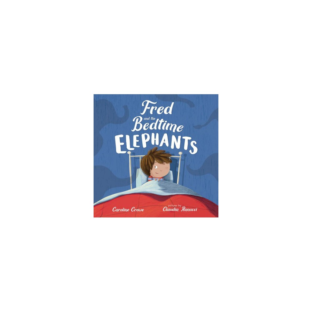 Fred and the Bedtime Elephants - by Caroline Crowe (School And Library)