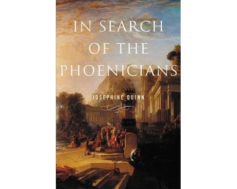 In Search of the Phoenicians -  by Josephine Crawley Quinn (Hardcover) - image 1 of 1