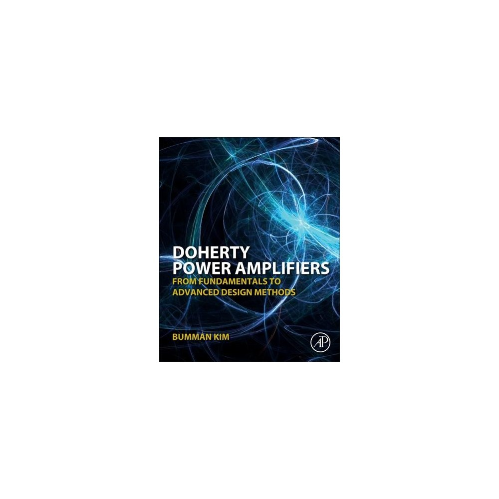 Doherty Power Amplifiers : From Fundamentals to Advanced Design Methods - by Bumman Kim (Hardcover)