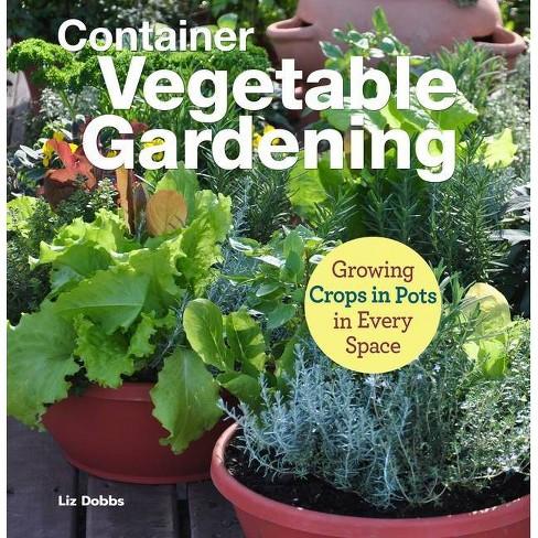 Container Vegetable Gardening - by  Liz Dobbs & Anne Halpin (Paperback) - image 1 of 1
