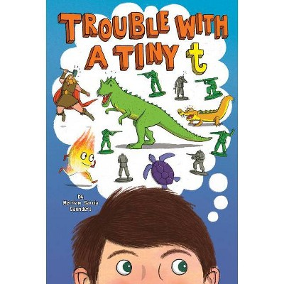 Trouble with a Tiny T - by  Merriam Sarcia Saunders (Hardcover)