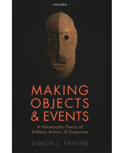 Making Objects and Events : A Hylomorphic Theory of Artifacts, Actions, and Organisms (Hardcover) (Simon - image 1 of 1