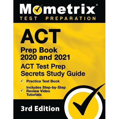 ACT Prep Book 2020 and 2021 - ACT Test Prep Secrets Study Guide, Practice Test Book, Includes Step-By-Step Review Video Tutorials - (Paperback)