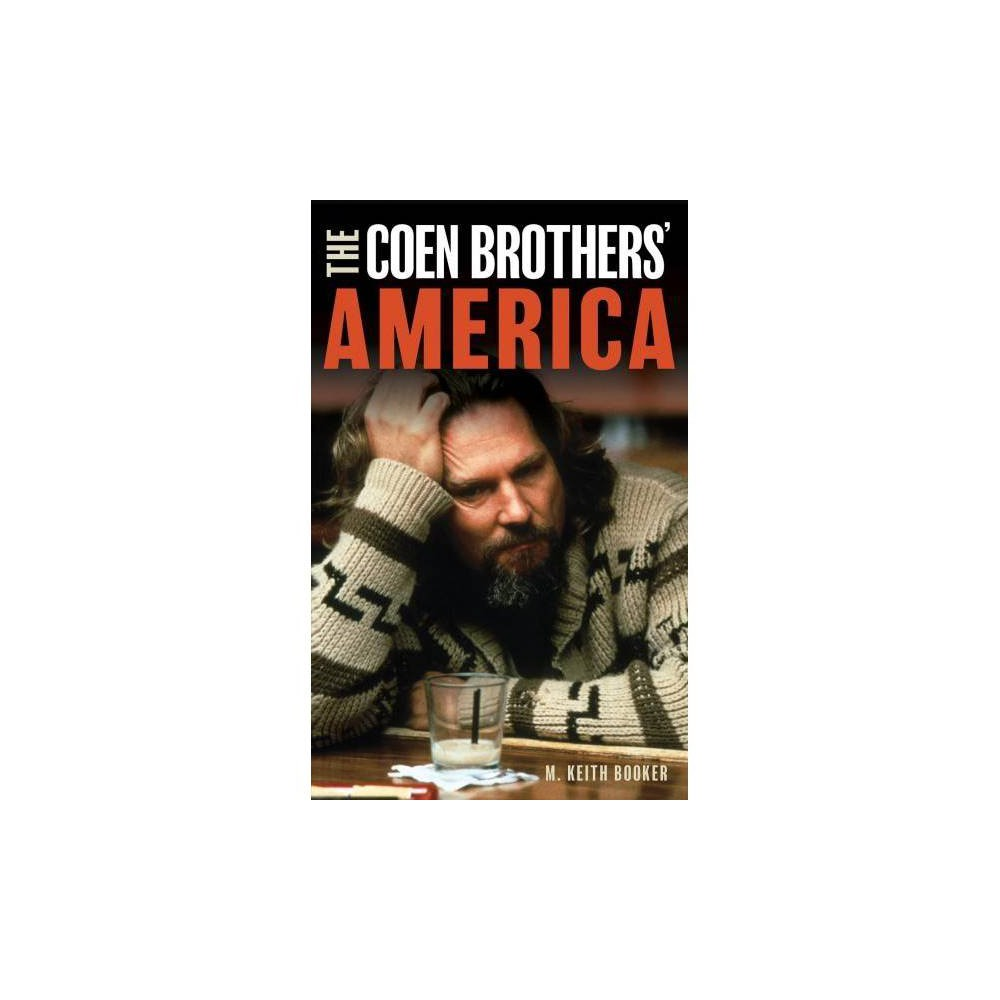Coen Brothers' America - by M. Keith Booker (Hardcover)