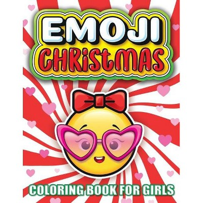 Emoji Christmas Coloring Book For Girls - by  Big Dreams Art Supplies (Paperback)