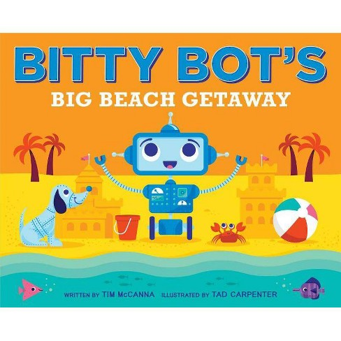Bitty Bot's Big Beach Getaway - by  Tim McCanna (Hardcover) - image 1 of 1