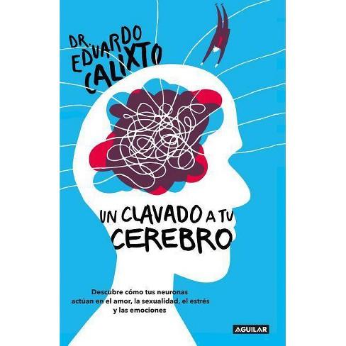 Un Clavado a Tu Cerebro / Take a Dive Into Your Brain - by  Eduardo Calixto (Paperback) - image 1 of 1