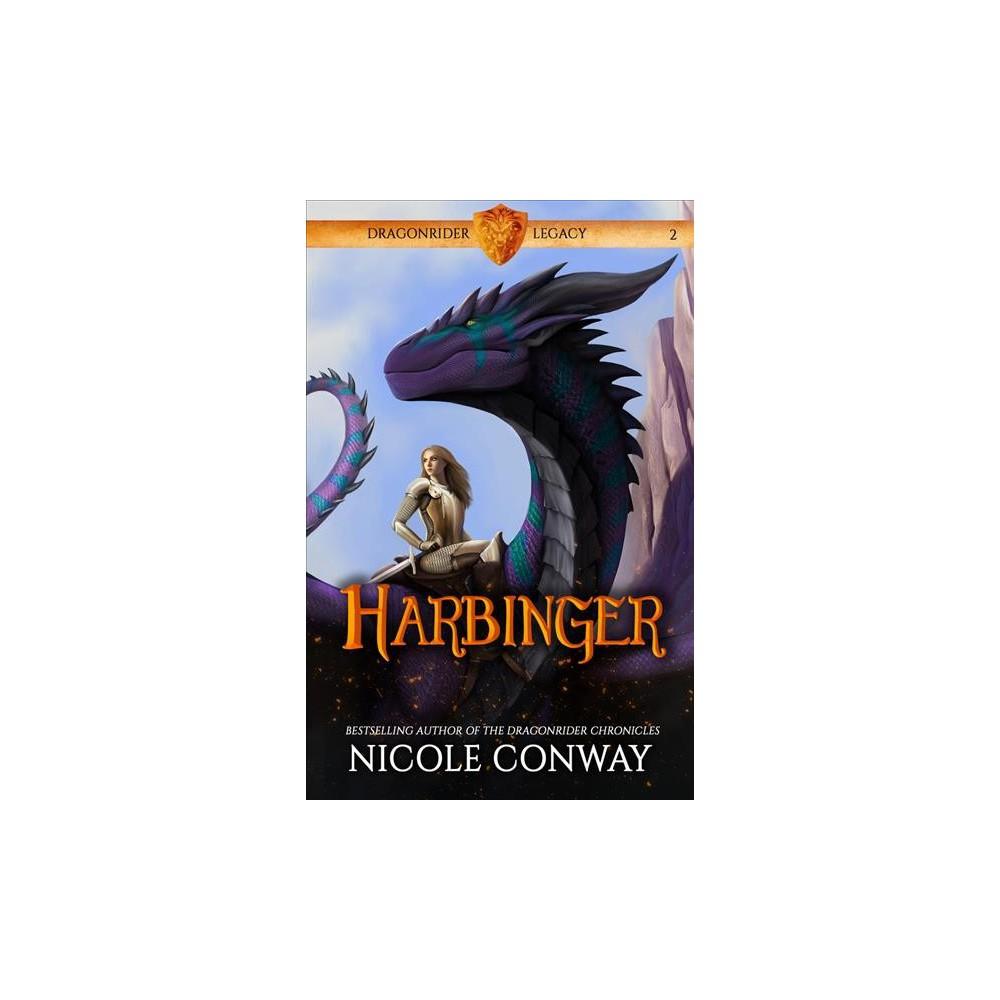 Harbinger - (Dragonrider Legacy) by Nicole Conway (Paperback)