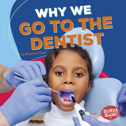 Why We Go to the Dentist - (Bumba Books (R) -- Health Matters) by  Rosalyn Clark (Hardcover) - image 1 of 1