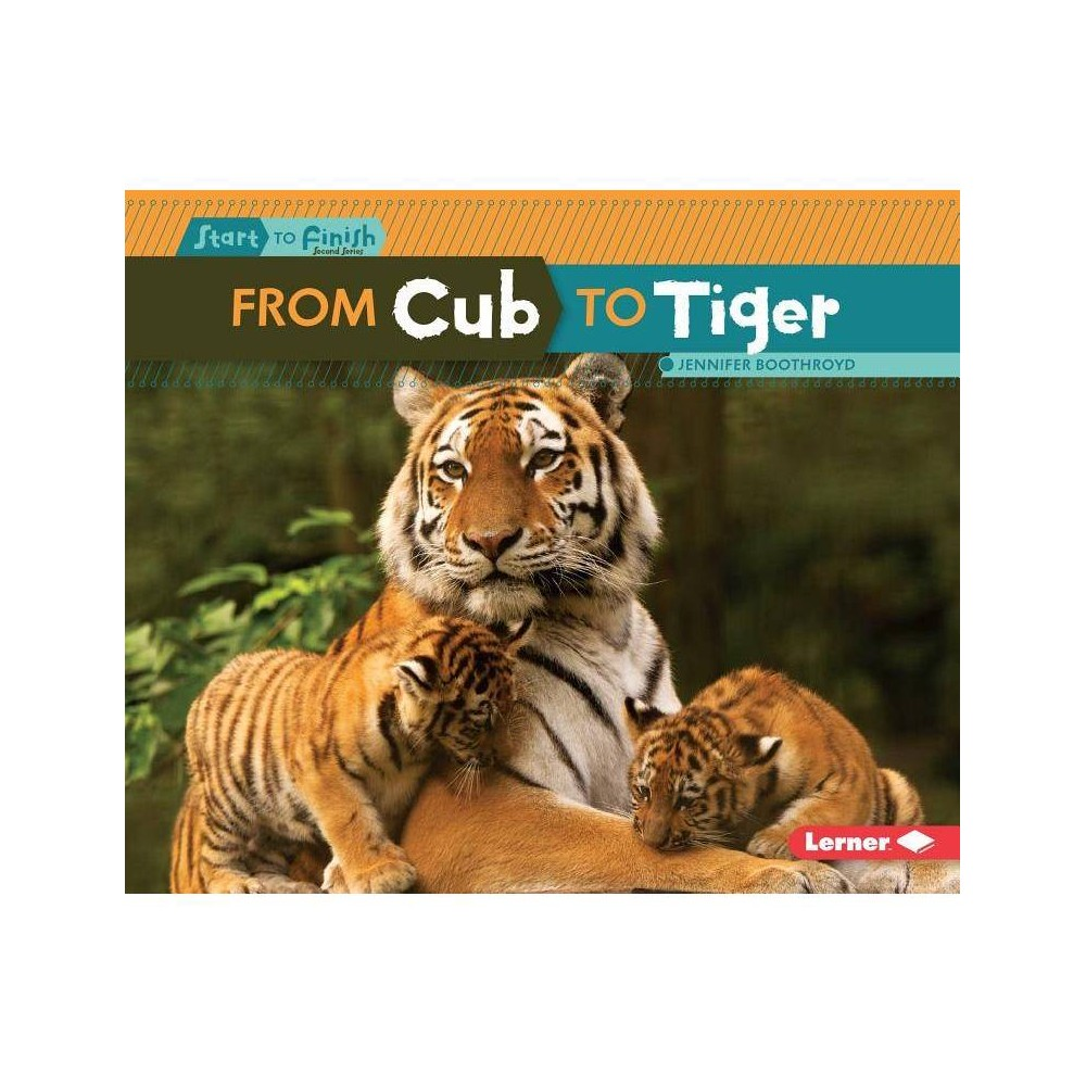 From Cub To Tiger Start To Finish Second By Jennifer Boothroyd Paperback