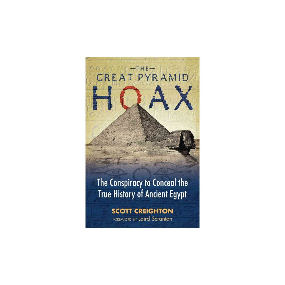 Great Pyramid Hoax : The Conspiracy to Conceal the True History of Ancient Egypt (Paperback) (Scott
