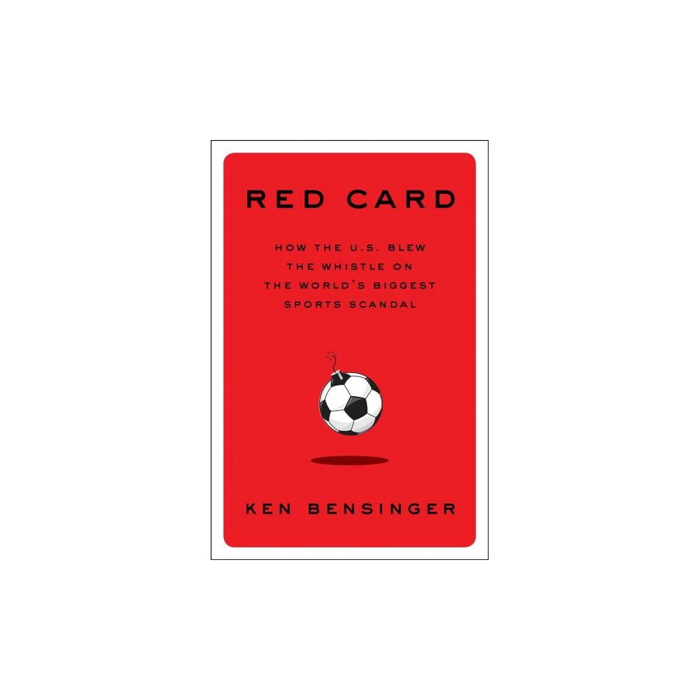 Red Card : How the U.S. Blew the Whistle on the World's Biggest Sports Scandal - (Hardcover)
