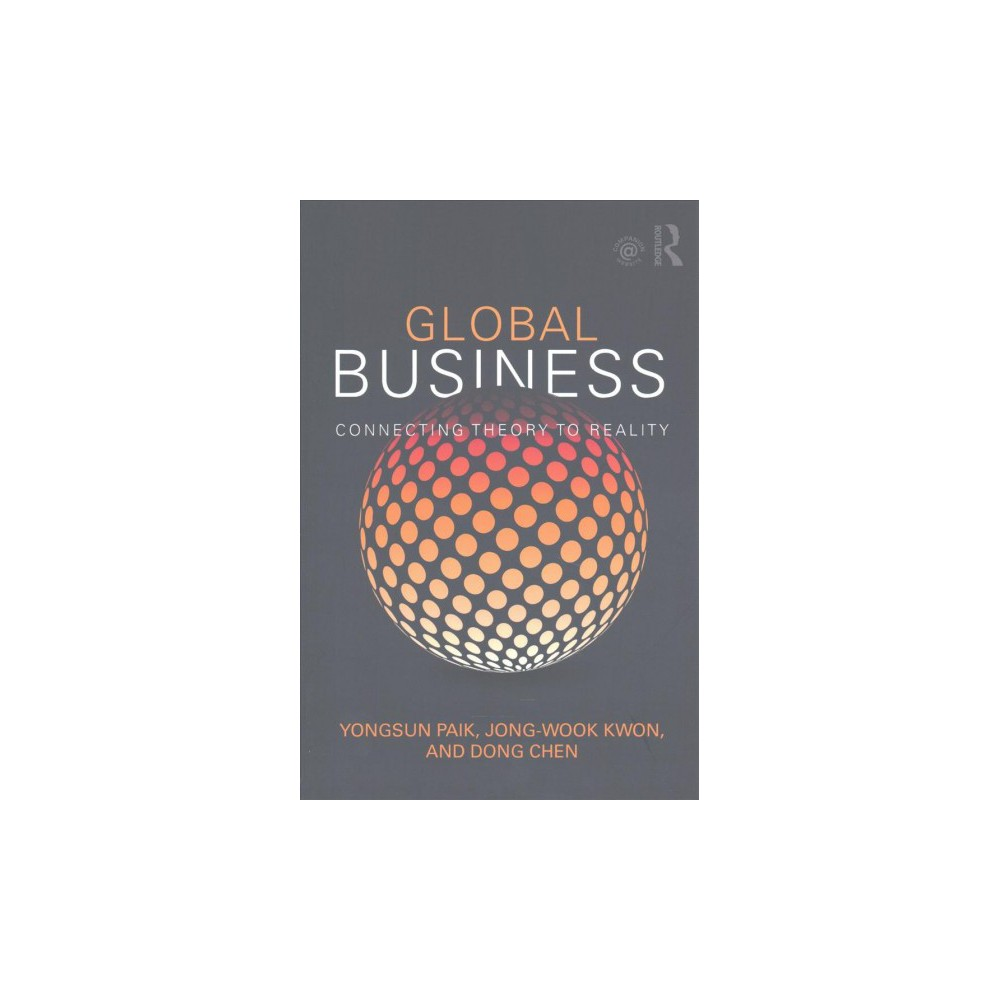 Global Business : Connecting Theory to Reality (Paperback) (Yongsun Paik & Jong-wook Kwon & Dong Chen)