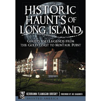 Historic Haunts of Long Island - (Haunted America) by  Kerriann Flanagan Brosky (Paperback)