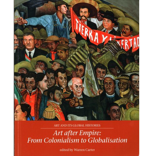 Art After Empire : From Colonialism to Globalisation -  (Paperback) - image 1 of 1