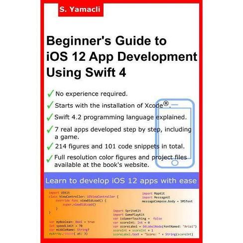Beginner's Guide to IOS 12 App Development Using Swift 4 - by Serhan  Yamacli (Paperback)