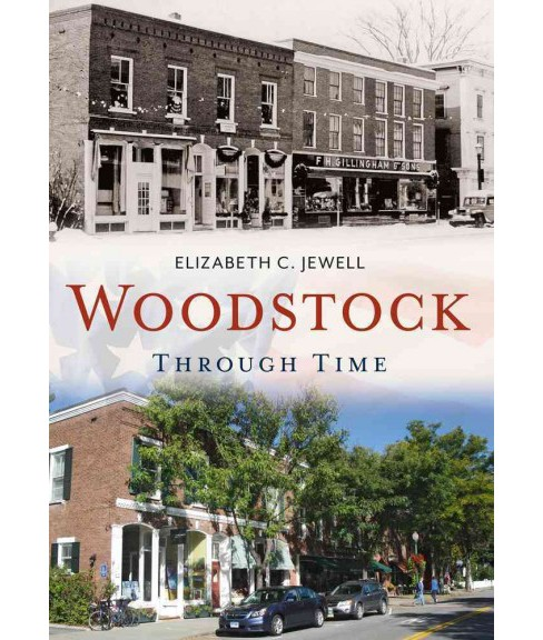 Woodstock, Through Time : A Treasure in the Mountains (Paperback) (Elizabeth C. Jewell) - image 1 of 1